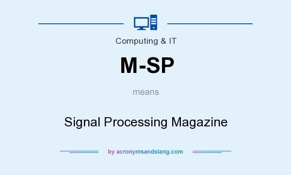 What does M-SP mean? It stands for Signal Processing Magazine