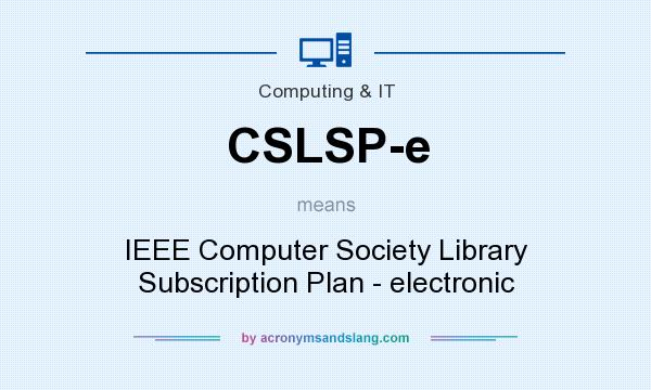What does CSLSP-e mean? It stands for IEEE Computer Society Library Subscription Plan - electronic