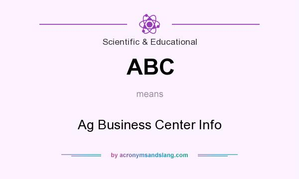 What does ABC mean? It stands for Ag Business Center Info