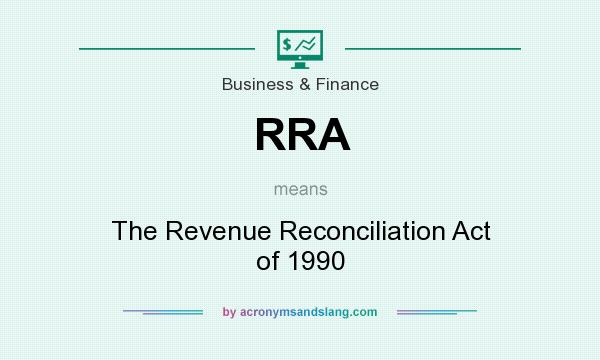 What does RRA mean? It stands for The Revenue Reconciliation Act of 1990