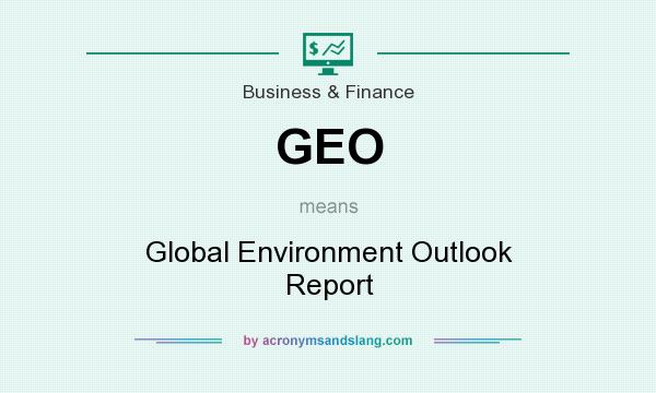 What does GEO mean? It stands for Global Environment Outlook Report