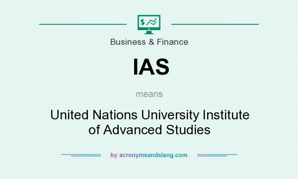 What does IAS mean? It stands for United Nations University Institute of Advanced Studies