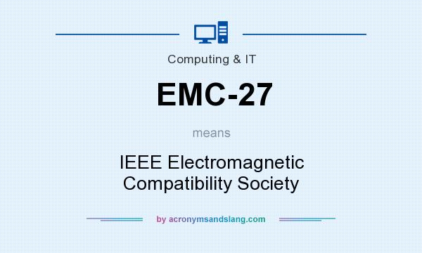 What does EMC-27 mean? It stands for IEEE Electromagnetic Compatibility Society