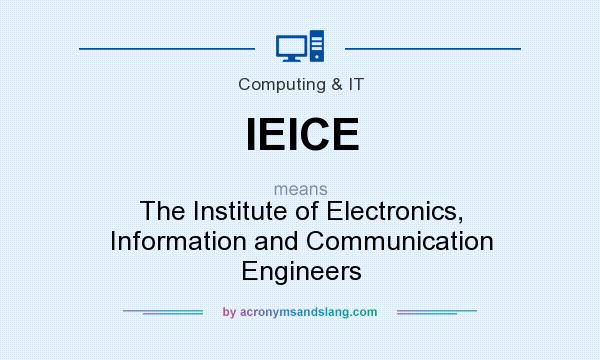 What does IEICE mean? It stands for The Institute of Electronics, Information and Communication Engineers