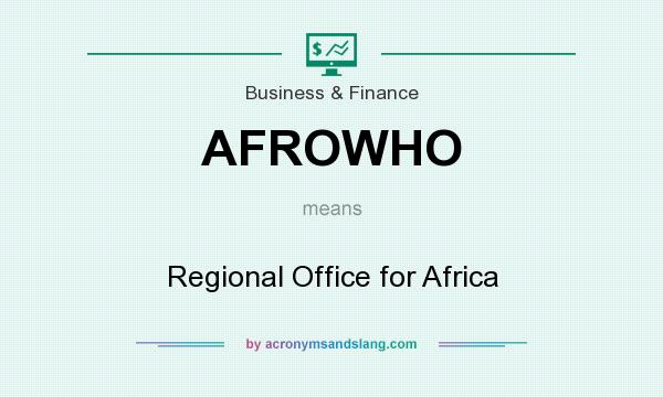 What does AFROWHO mean? It stands for Regional Office for Africa