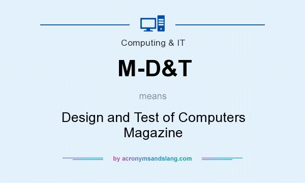 What does M-D&T mean? It stands for Design and Test of Computers Magazine