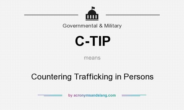 What does C-TIP mean? It stands for Countering Trafficking in Persons