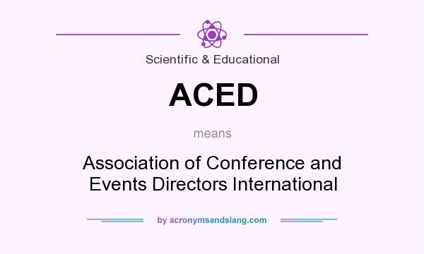 What does ACED mean? It stands for Association of Conference and Events Directors International