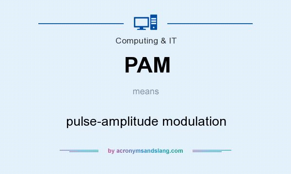 What does PAM mean? It stands for pulse-amplitude modulation