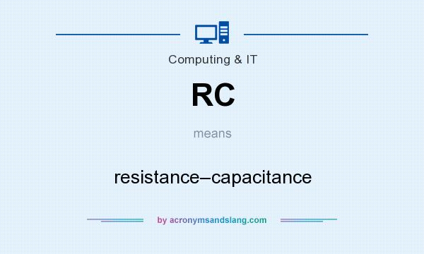 What does RC mean? It stands for resistance–capacitance