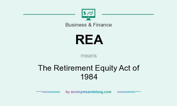 What does REA mean? It stands for The Retirement Equity Act of 1984