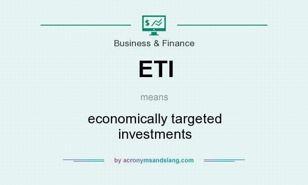 What does ETI mean? It stands for economically targeted investments