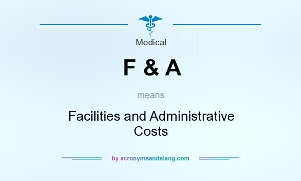 What does F & A mean? It stands for Facilities and Administrative Costs
