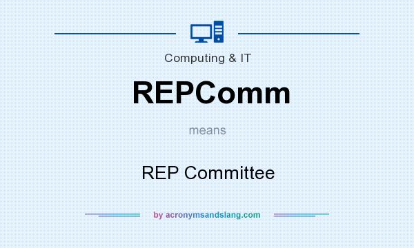 What does REPComm mean? It stands for REP Committee