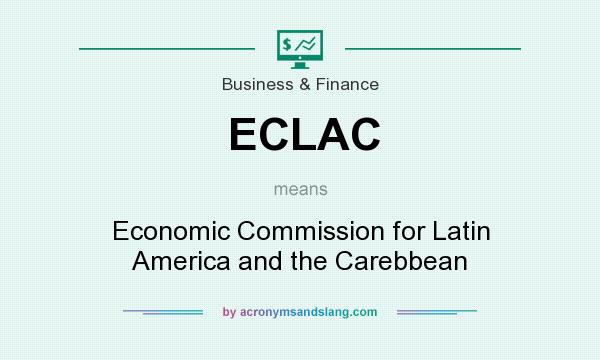 What does ECLAC mean? It stands for Economic Commission for Latin America and the Carebbean