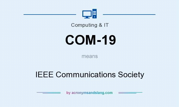 What does COM-19 mean? It stands for IEEE Communications Society