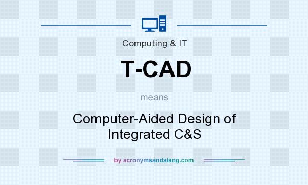 What does T-CAD mean? It stands for Computer-Aided Design of Integrated C&S