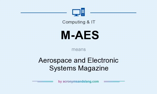 What does M-AES mean? It stands for Aerospace and Electronic Systems Magazine