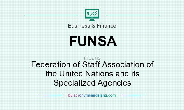What does FUNSA mean? It stands for Federation of Staff Association of the United Nations and its Specialized Agencies