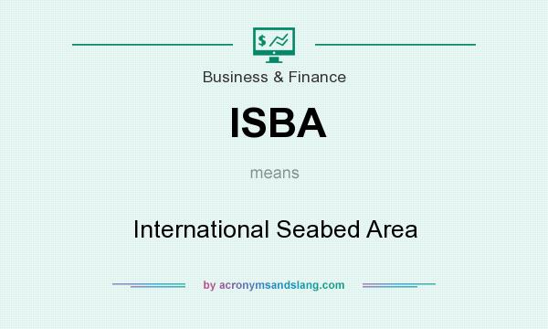 What does ISBA mean? It stands for International Seabed Area