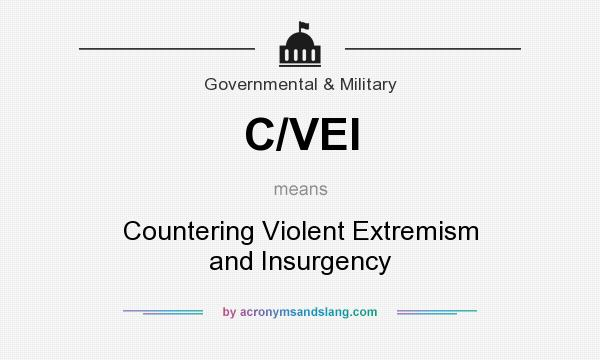 What does C/VEI mean? It stands for Countering Violent Extremism and Insurgency