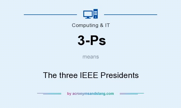 What does 3-Ps mean? It stands for The three IEEE Presidents