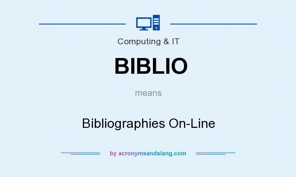 What does BIBLIO mean? It stands for Bibliographies On-Line