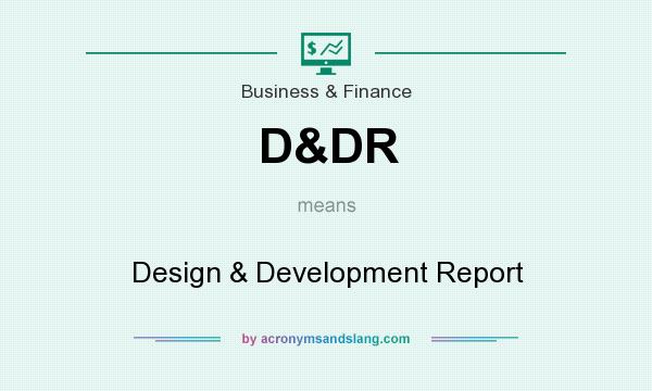 What does D&DR mean? It stands for Design & Development Report
