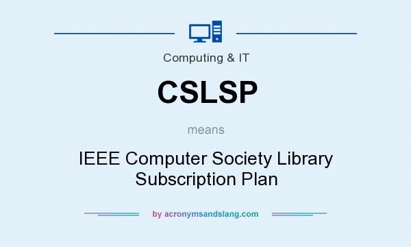 What does CSLSP mean? It stands for IEEE Computer Society Library Subscription Plan