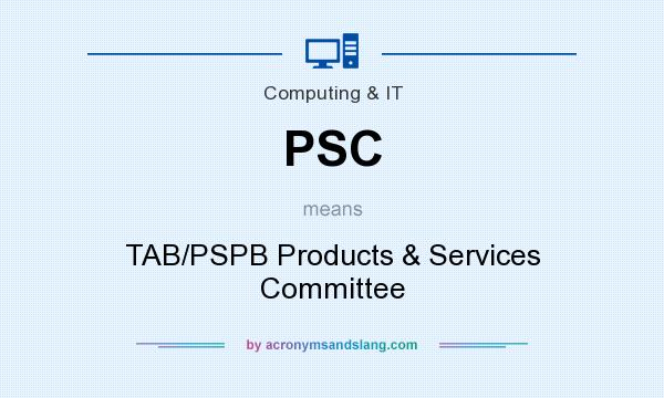 What does PSC mean? It stands for TAB/PSPB Products & Services Committee