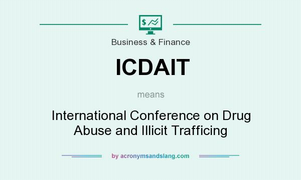 What does ICDAIT mean? It stands for International Conference on Drug Abuse and Illicit Trafficing