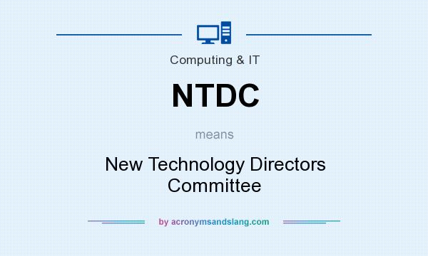 What does NTDC mean? It stands for New Technology Directors Committee