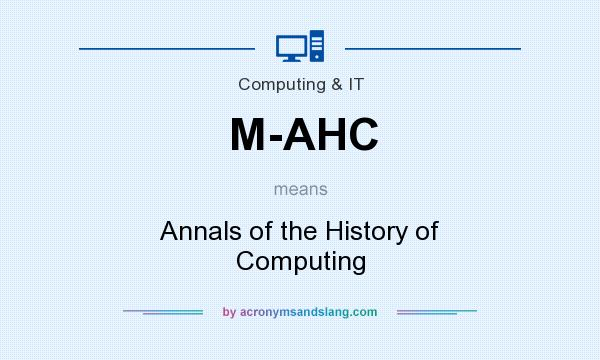 What does M-AHC mean? It stands for Annals of the History of Computing