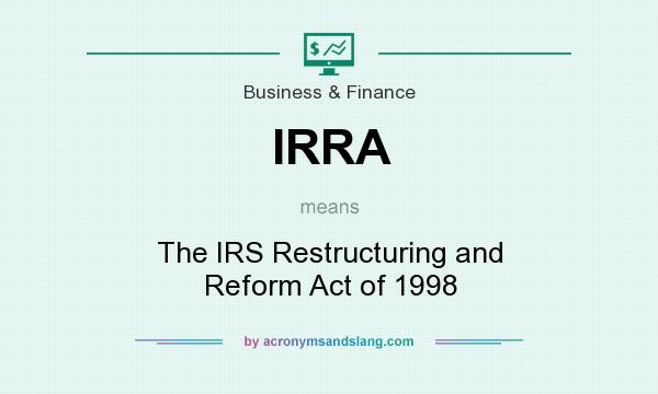 What does IRRA mean? It stands for The IRS Restructuring and Reform Act of 1998