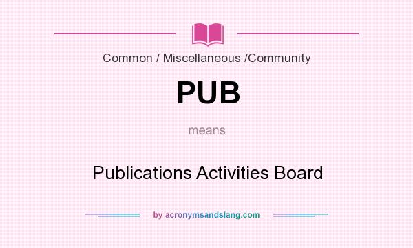 What does PUB mean? It stands for Publications Activities Board