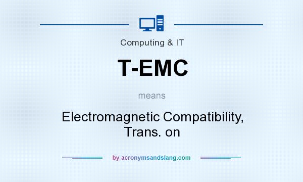 What does T-EMC mean? It stands for Electromagnetic Compatibility, Trans. on