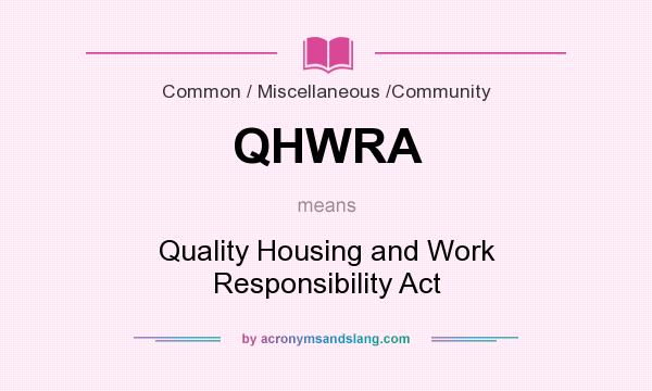 What does QHWRA mean? It stands for Quality Housing and Work Responsibility Act