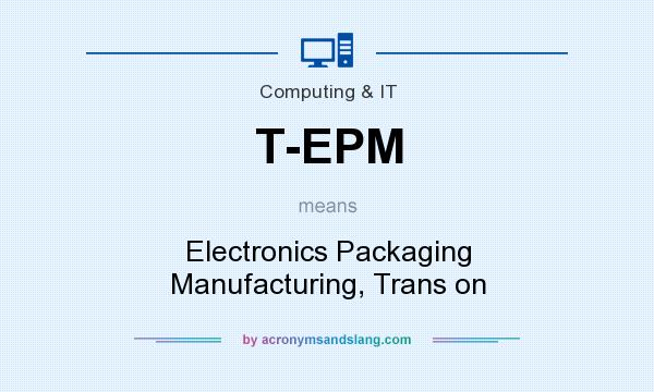 What does T-EPM mean? It stands for Electronics Packaging Manufacturing, Trans on
