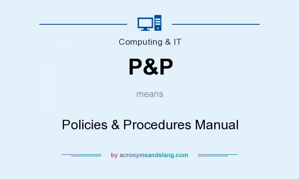 What does P&P mean? It stands for Policies & Procedures Manual