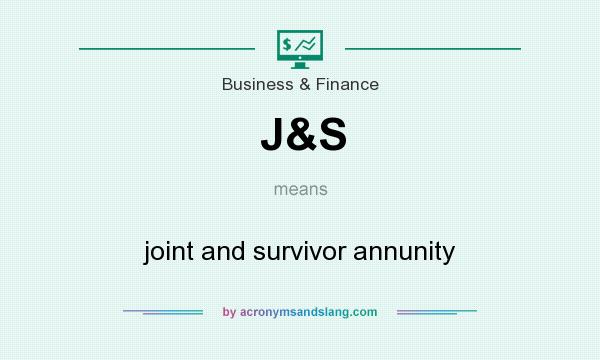 What does J&S mean? It stands for joint and survivor annunity