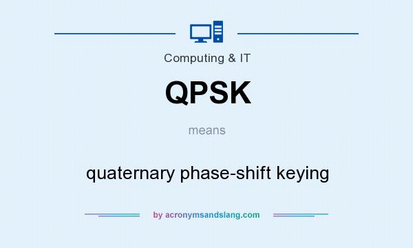 What does QPSK mean? It stands for quaternary phase-shift keying