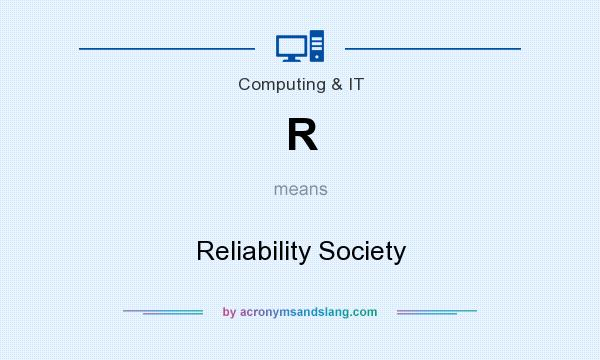 What does R mean? It stands for Reliability Society