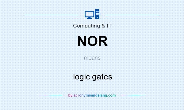 What does NOR mean? It stands for logic gates