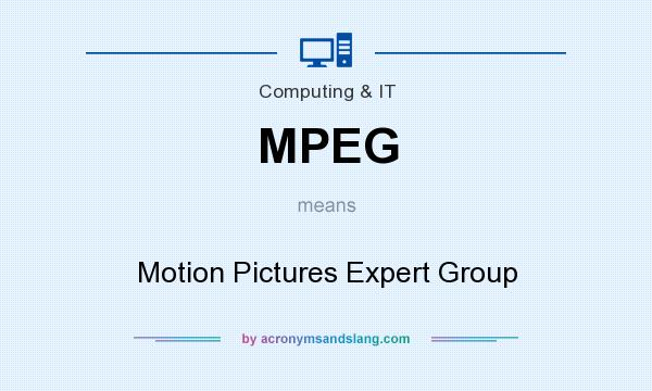 What does MPEG mean? It stands for Motion Pictures Expert Group