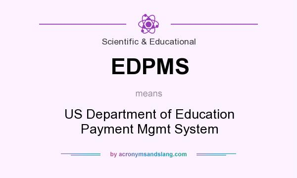 What does EDPMS mean? It stands for US Department of Education Payment Mgmt System