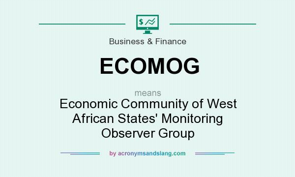 What does ECOMOG mean? It stands for Economic Community of West African States` Monitoring Observer Group