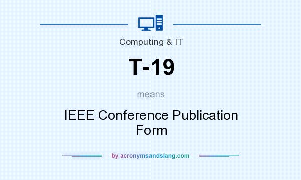 What does T-19 mean? It stands for IEEE Conference Publication Form