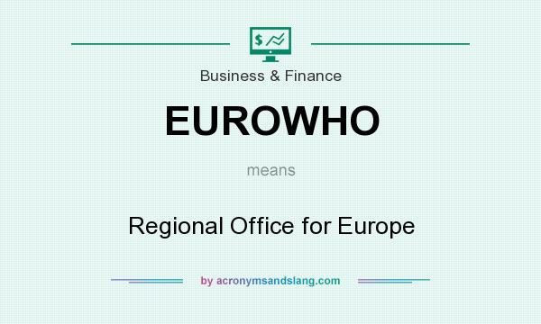 What does EUROWHO mean? It stands for Regional Office for Europe