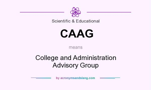 What does CAAG mean? It stands for College and Administration Advisory Group