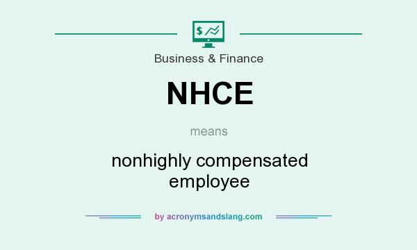What does NHCE mean? It stands for nonhighly compensated employee